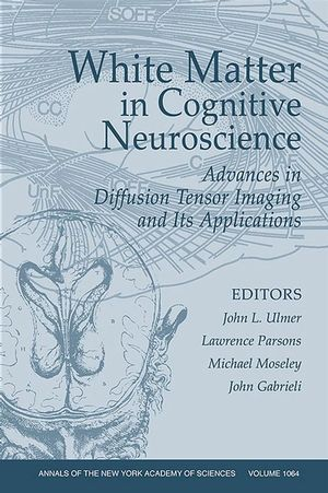 White Matter in Cognitive Neuroscience: Advances in Diffusion Tensor Imaging and Its Applications, Volume 1064