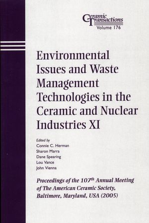Environmental Issues and Waste Management Technologies in the Ceramic and Nuclear Industries XI: Proceedings of the 107th Annual Meeting of The American Ceramic Society, Baltimore, Maryland, USA 2005, Ceramic Transactions, Volume 176 (157498246X) cover image