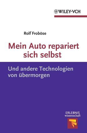Mein Auto repariert sich selbst: Und andere Technologien von übermorgen