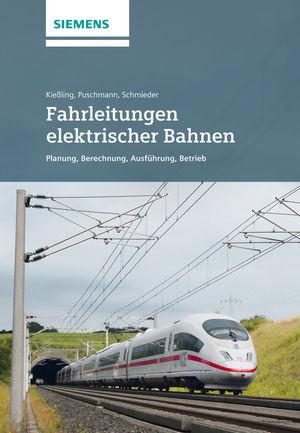 Fahrleitungen elektrischer Bahnen: Planung, Berechnung, Ausführung, Betrieb, 3., wesentlich überarb. u. erw. Auflage