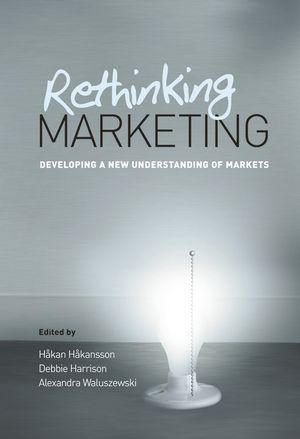 Rethinking Marketing: Developing a New Understanding of Markets