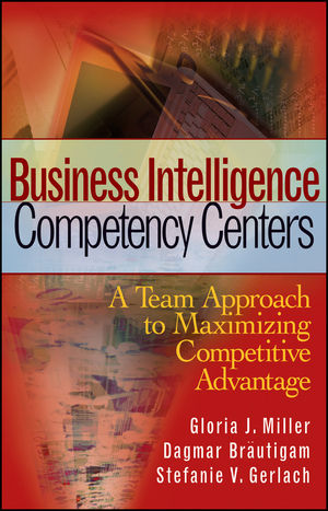 Business Intelligence Competency Centers: A Team Approach to Maximizing Competitive Advantage (0470044470) cover image