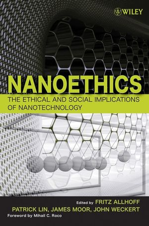 Nanoethics: The Ethical and Social Implications of Nanotechnology (0470084170) cover image