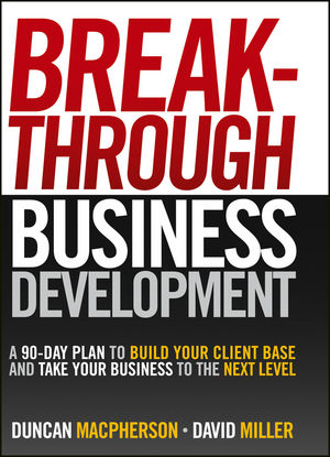 Breakthrough Business Development: A 90-Day Plan to Build Your Client Base and Take Your Business to the Next Level (0470157070) cover image