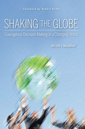 Shaking the Globe: Courageous Decision-Making in a Changing World (0470411570) cover image
