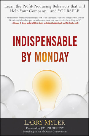 Indispensable By Monday : Learn the Profit-Producing Behaviors that will Help Your Company and Yourself