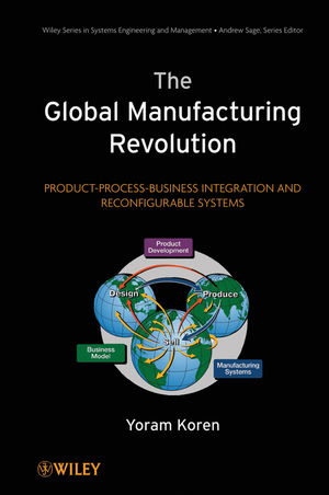 The Global Manufacturing Revolution: Product-Process-Business Integration and Reconfigurable Systems (0470583770) cover image