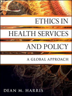 Ethics in Health Services and Policy: A Global Approach (0470940670) cover image