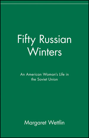Fifty Russian Winters: An American Woman's Life in the Soviet Union