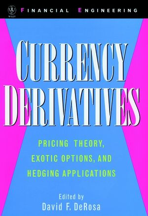 Currency Derivatives: Pricing Theory, Exotic Options, and Hedging Applications