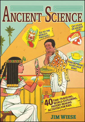 Ancient Science: 40 Time-Traveling, World-Exploring, History-Making Activities for Kids (0471460370) cover image