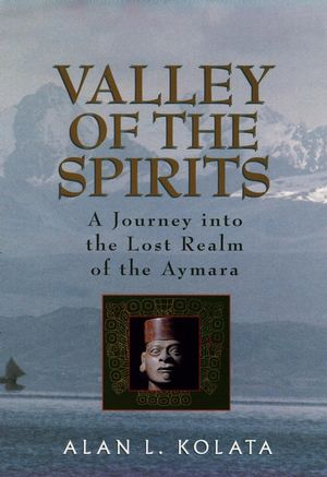 Valley of the Spirits: A Journey Into the Lost Realm of the Aymara (0471575070) cover image