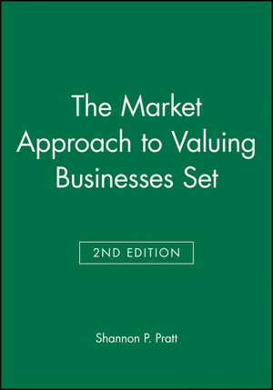 The Market Approach to Valuing Businesses Second Edition Set