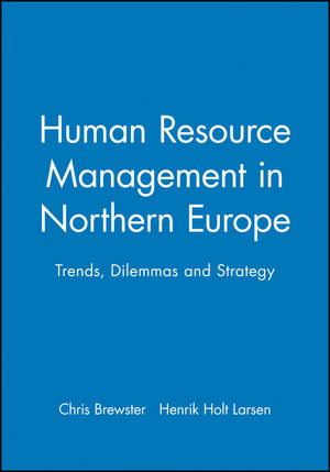 Human Resource Management in Northern Europe: Trends, Dilemmas and Strategy