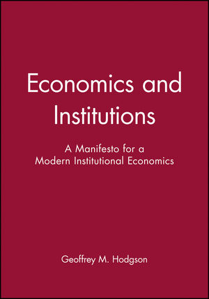Economics and Institutions: A Manifesto for a Modern Institutional Economics