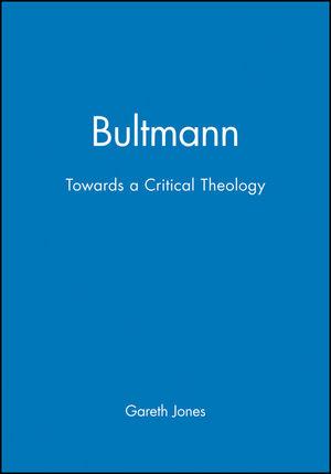 Bultmann: Towards a Critical Theology
