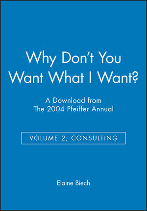 Why Don't You Want What I Want?: A Download from The 2004 Pfeiffer Annual (Volume 2, Consulting)