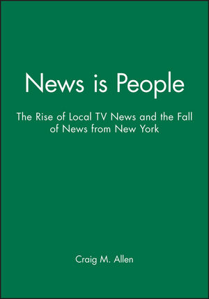 News is People: The Rise of Local TV News and the Fall of News from New York