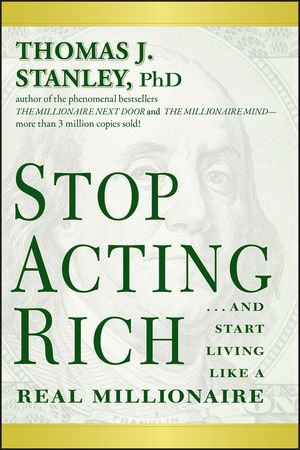 Stop Acting Rich: ...And Start Living Like A Real Millionaire (1118011570) cover image