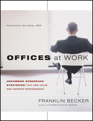 Offices at Work: Uncommon Workspace Strategies that Add Value and Improve Performance