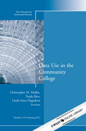 Data Use in the Community College: New Directions for Institutional Research, Number 153