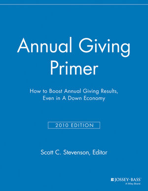 Annual Giving Primer: How to Boost Annual Giving Results, Even in a Down Economy, 2010 Edition