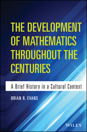 The Development of Mathematics Throughout the Centuries: A Brief History in a Cultural Context (1118853970) cover image