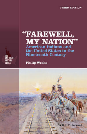 """""Farewell, My Nation"""": American Indians and the United States in the Nineteenth Century, 3rd Edition"