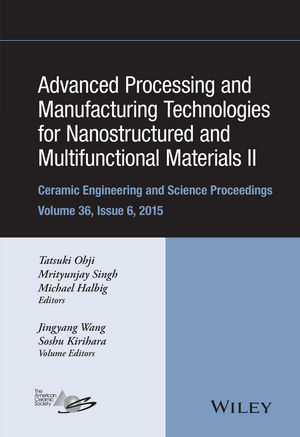 Advanced Processing and Manufacturing Technologies for Nanostructured and Multifunctional Materials II, Volume 36, Issue 6 (1119211670) cover image
