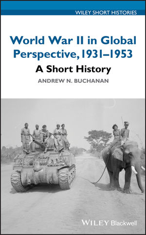 World War II in Global Perspective, 1931-1953: A Short History