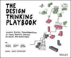 The Design Thinking Playbook Mindful Digital Transformation Of Teams Products Services Businesses And Ecosystems Wiley