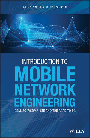 Introduction to Mobile Network Engineering: GSM, 3G-WCDMA, LTE and the Road to 5G