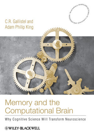Memory and the Computational Brain: Why Cognitive Science will Transform Neuroscience (1405122870) cover image