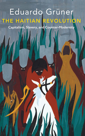 The Haitian Revolution: Capitalism, Slavery and Counter-Modernity