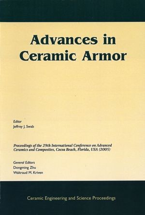 Advances in Ceramic Armor: A Collection of Papers Presented at the 29th International Conference on Advanced Ceramics and Composites, January 23-28, 2005, Cocoa Beach, Florida, Ceramic Engineering and Science Proceedings, Volume 26, Number 7 (1574982370) cover image