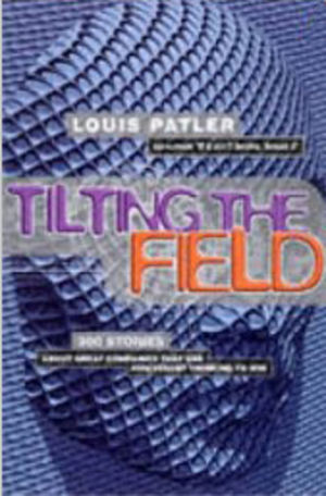 Don't Compete....Tilt the Field: 300 irreverent lessons for tomorrow's business leaders