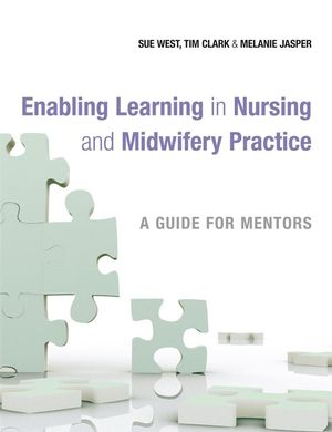 Enabling Learning in Nursing and Midwifery Practice: A Guide for Mentors (0470057971) cover image