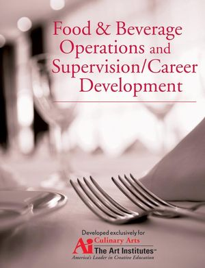 Food and Beverage Operations and Supervision / Career Development for the Art Institutes