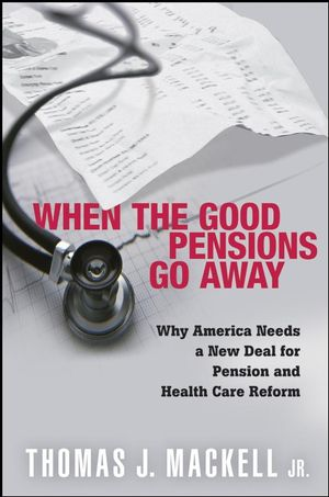 When the Good Pensions Go Away: Why America Needs a New Deal for Pension and Healthcare Reform (0470253371) cover image