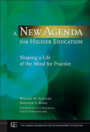 A New Agenda for Higher Education: Shaping a Life of the Mind for Practice (0470257571) cover image