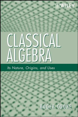Classical Algebra: Its Nature, Origins, and Uses (0470277971) cover image