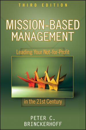 Mission-Based Management: Leading Your Not-for-Profit In the 21st Century, 3rd Edition (0470432071) cover image
