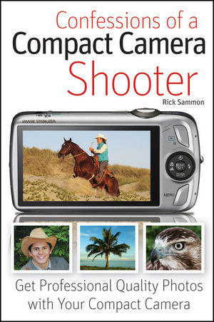 Confessions of a Compact Camera Shooter: Get Professional Quality Photos with Your Compact Camera (0470565071) cover image