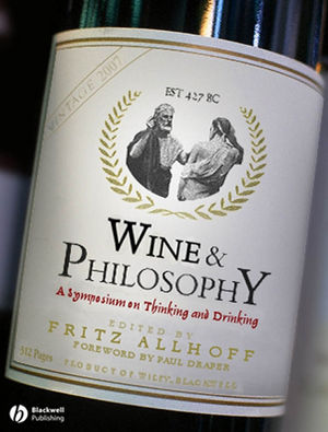 Wine and Philosophy: A Symposium on Thinking and Drinking (0470765771) cover image