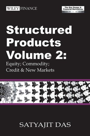 Structured Products Volume 2: Equity; Commodity; Credit and New Markets (The Das Swaps and Financial Derivatives Library), 3rd Edition Revised