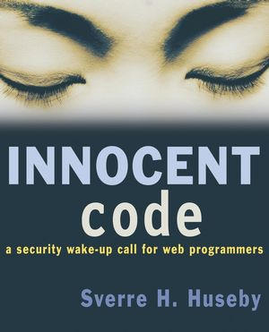 Innocent Code: A Security Wake-Up Call for Web Programmers (0470857471) cover image
