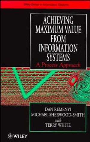 Achieving Maximum Value From Information Systems: A Process Approach
