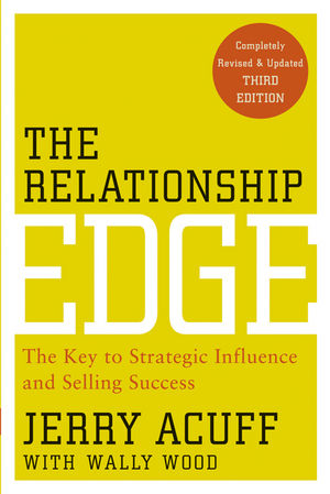 The Relationship Edge: The Key to Strategic Influence and Selling Success, 3rd Edition