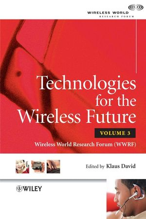 Technologies for the Wireless Future: Wireless World Research Forum (WWRF), Volume 3