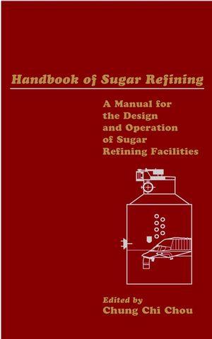 Handbook of Sugar Refining: A Manual for the Design and Operation of Sugar Refining Facilities